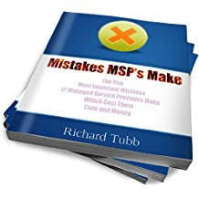 Mistakes MSP's Make - The Five Most Important Mistakes IT Managed Service Providers Make Which Cost Them Time and Money