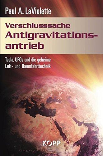 Verschlusssache Antigravtionsantrieb: Tesla, UFOs und die geheime Luft- und Raumfahrttechnik