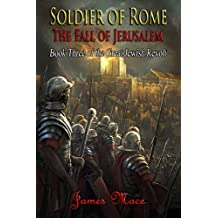 Soldier of Rome: The Fall of Jerusalem (The Great Jewish Revolt Book 3) (English Edition)