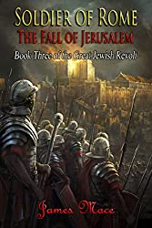 Soldier of Rome: The Fall of Jerusalem (The Great Jewish Revolt Book 3)