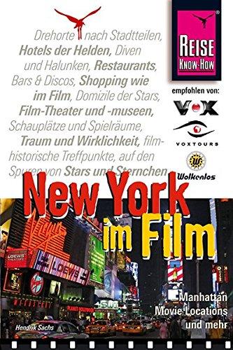 New York im Film: Ein spezieller Reiseführer für alle Filmfans und New-York-Freunde mit informationen zu Drehorten, Spielfilmen und lokalen Kulissen (Reise Know How)