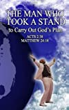 THE MAN WHO TOOK A STAND; To Carry Out God's Plan: Acts 2:38, Matthew 24:14
