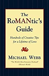 The RoMANtics Guide: Hundreds of Creative Tips for a Lifetime of Love by Michael Webb (2000-02-14)