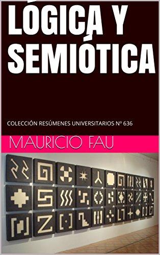 LÓGICA Y SEMIÓTICA: COLECCIÓN RESÚMENES UNIVERSITARIOS Nº 636 por MAURICIO FAU