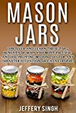 Mason Jars: Discover And Learn These Top 9 Benefits Of Why You Must Include And Use Prepping Mason Jars For Any Disaster Situation Or Catastrophe