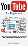YouTube: for Beginners: How to Create a Channel, Grow an Audience and Make Money Online With YouTube (Internet Marketing Success Secrets)