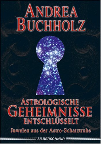 Astrologische Geheimnisse entschl?sselt: Juwelen aus der Astro-Schatztruhe by Andrea Buchholz(2005-11-01) (Die Schatztruhe Juwelen)