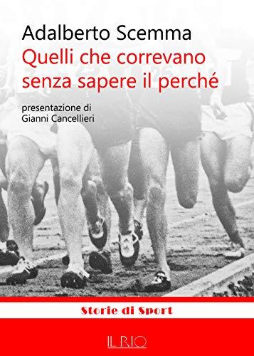 Quelli che correvano senza sapere il perché (Storie di sport) por Adalberto Scemma