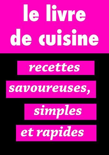Couverture du livre le livre de cuisine. recettes savoureuses, simples et rapides