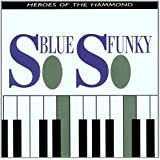 So Blue So Funky: HEROES OF THE HAMMOND