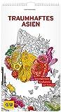 Traumhaftes Asien: Immerwährender Wandkalender zum Ausmalen (GU Kreativ Non Book Spezial)
