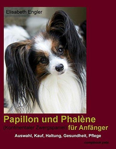 Papillon und Phalène (Kontinentaler Zwergspaniel) für Anfänger: Auswahl, Kauf, Haltung, Gesundheit, Pflege (compbook pets)