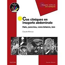 Cas cliniques en imagerie abdominale: Rate, pancréas, voies biliaires, foie