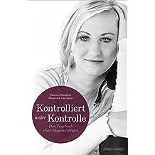 KONTROLLIERT AUSSER KONTROLLE: Das Tagebuch einer Magersüchtigen (German Edition)
