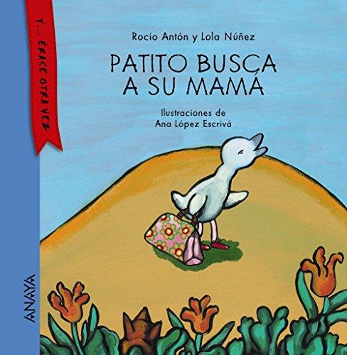 Patito busca a su mamá (Primeros Lectores (1-5 Años) - Y... Érase Otra Vez) por Rocío Antón