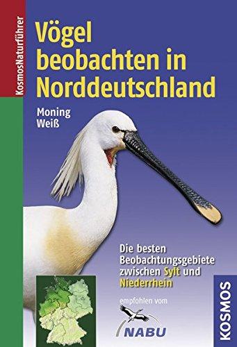 Vögel beobachten in Norddeutschland: Die besten Beobachtungsgebiete zwischen Sylt und Niederrhein (Kosmos-Naturführer)