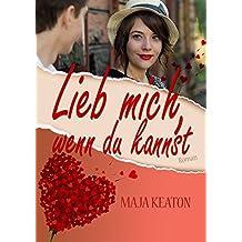 Lieb mich, wenn du kannst: Liebesroman