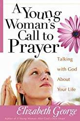 A Young Woman's Call to Prayer: Talking with God About Your Life (George, Elizabeth (Insp))