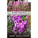Clary Sage Essential Oil: Benefits, Properties, Applications, Studies & Recipes (English Edition)