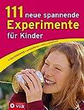 111 neue spannende Experimente für Kinder: faszinierend, verblüffend, völlig ungefährlich - Martina Rüter