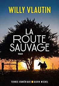 La route sauvage par Willy Vlautin