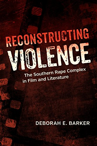 Reconstructing Violence: The Southern Rape Complex in Film and Literature (Southern Literary Studies) por Deborah E. Barker