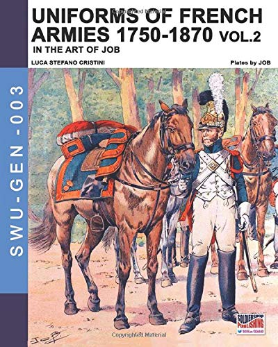 Uniforms of French armies 1750-1870... vol. 2 (Soldiers, Weapons & Uniforms GEN, Band 3) - Band Uniformen