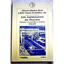 Los Empresarios de Franco (Politicay Empresa En España, 1936-1957) (ZAPPC)