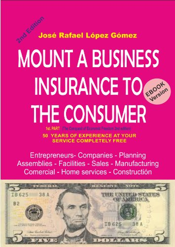 MOUNT A BUSINESS INSURANCE TO THE CONSUMER: 1st Part of The Conquest of Economic Freedom 2nd Edition por José Rafael López Gómez