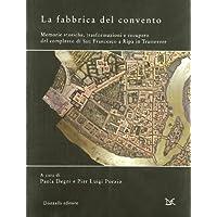 La fabbrica del convento. Memorie storiche, trasformazioni e recupero del complesso di San Francesco a Ripa in Trastevere