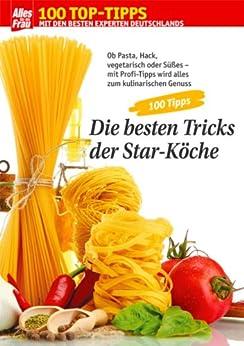 100 Tipps Kochen: Die besten Tricks der Star-Köche von [Wallmüller, Viola, Erpenbeck, Uta]