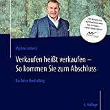Das Neue Hardselling (6. Auflage): Verkaufen heißt verkaufen - So kommen Sie zum Abschluss