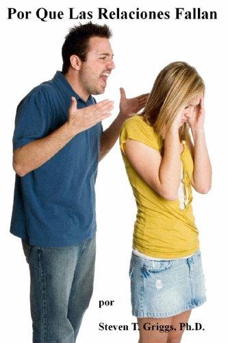 ¿Por Que Las Relaciones Falan? por Steven T. Griggs Ph.D.