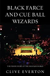 Black Farce and Cue Ball Wizards: The Inside Story of the Snooker World Exp Upd edition by Everton, Clive (2012) Paperback