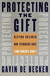 Protecting the Gift: Keeping Children and Teenagers Safe (and Parents Sane) by Gavin De Becker (1999-05-18)