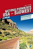 Nationalparkroute USA - Südwest: Routenreiseführer - Marion Landwehr