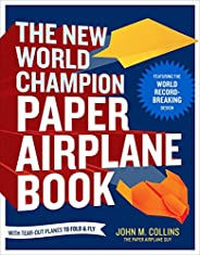 The New World Champion Paper Airplane Book: Featuring the World Record-Breaking Design, with Tear-Out Planes t