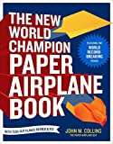 The New World Champion Paper Airplane Book: Featuring the World Record-Breaking Design, with Tear-Out Planes to Fold and Fly
