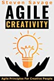 Agile Creativity: Agile Principles For Creative People (English Edition)