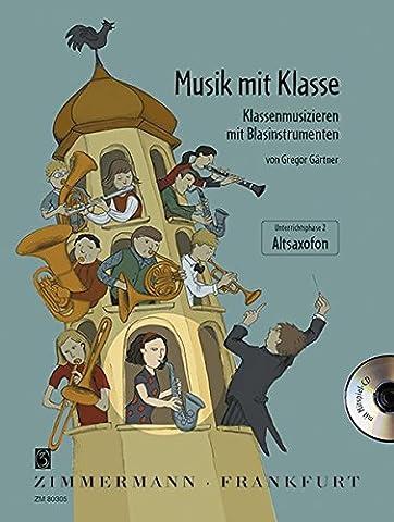 Musik mit Klasse: Klassenmusizieren mit Blasinstrumenten Unterrichtsphase 2. Alt-Saxophon. Ausgabe mit CD.