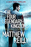 The Four Legendary Kingdoms (Jack West Series) by Matthew Reilly