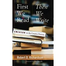 First We Read, Then We Write: Emerson on the Creative Process (Muse Books) by Robert D. Richardson (2015-04-01)