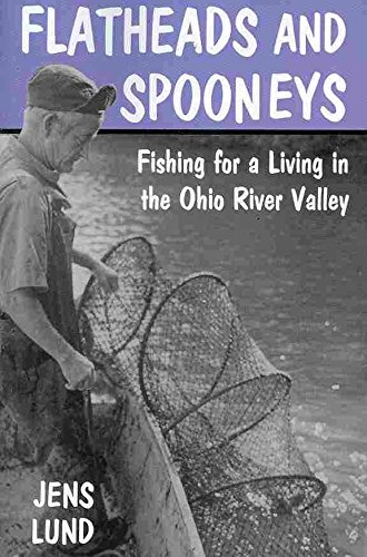 [(Flatheads and Spooneys : Fishing for a Living in the Ohio River Valley)] [By (author) Jens Lund] published on (July, 2010)