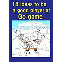 18 ideas to be a good player at Go game (English Edition)
