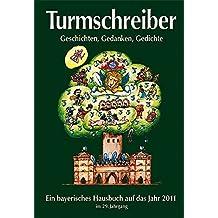 Turmschreiber 2011: Geschichten, Gedanken, Gedichte; Ein bayerisches Hausbuch auf das Jahr 2011 im 29 Jahrgang