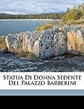 eBook Gratis da Scaricare Statua Di Donna Sedente Del Palazzo Barberini (PDF,EPUB,MOBI) Online Italiano