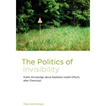 The Politics of Invisibility: Public Knowledge about Radiation Health Effects after Chernobyl (Infrastructures) by Olga Kuchinskaya (2014-09-02)