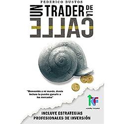 Un Trader de la Calle: Estrategias para invertir en Bolsa y Forex online y ganar dinero