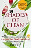 Libros Descargar en linea 50 Shades of Clean Wholefood Clean Eating Recipes to Improve Your Health and Boost your Immune System Clean Eating and Nutrition Collection Volume 1 by Katie Lee 2015 08 04 (PDF y EPUB) Espanol Gratis