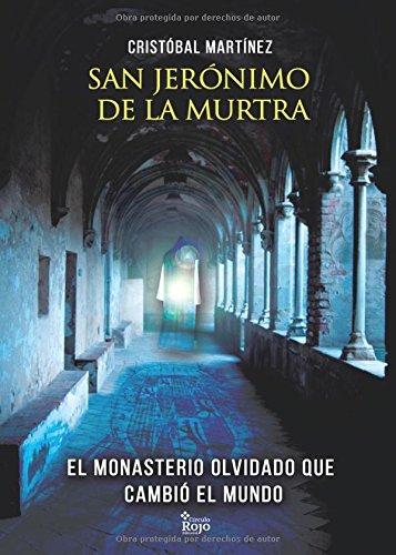 Descargar Libro San Jerónimo de la Murtra. El monasterio olvidado que cambió el mundo de Cristóbal Martínez Gómez